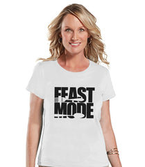 Feast Mode Shirt - Funny Food Tshirt - Funny Women's Thanksgiving Dinner Shirt - Ladies White Tshirt - Funny Food Shirt - Holiday Shirt - 7 ate 9 Apparel