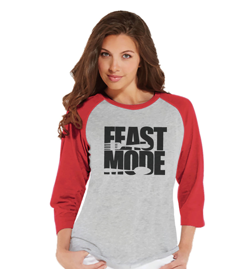 Feast Mode Shirt - Funny Food Tshirt - Funny Women's Thanksgiving Dinner Shirt - Ladies Red Raglan Tee - Funny Food Shirt - Holiday Shirt - 7 ate 9 Apparel