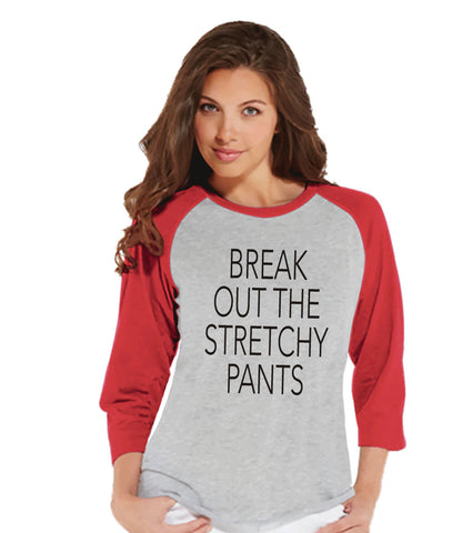 Break Out The Stretchy Pants - Funny Food Tshirt - Funny Women's Thanksgiving Dinner Shirt - Ladies Red Raglan Buffet Tee - Funny Food Shirt - 7 ate 9 Apparel