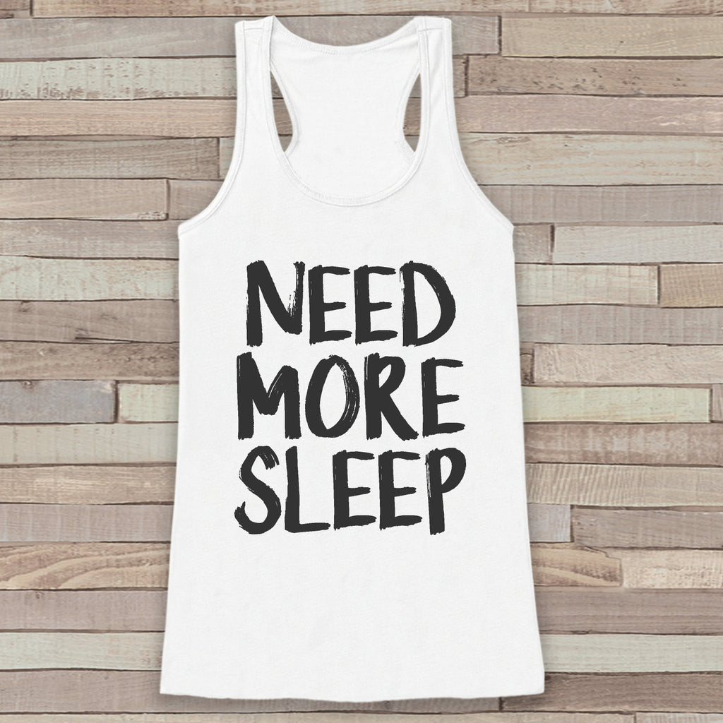 Women's Tank Tops - Funny Tank Top - Novelty Need More Sleep Tank - Gift for Friends - Workout Tank - New Mom Gift Idea - Tired, Sleepy