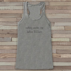 Nothing Excites Me Before 11:00am - Funny Shirts for Women - Novelty Tank - Gift for Friends - Workout Tank - Gift for Her - Sleep Lover - 7 ate 9 Apparel