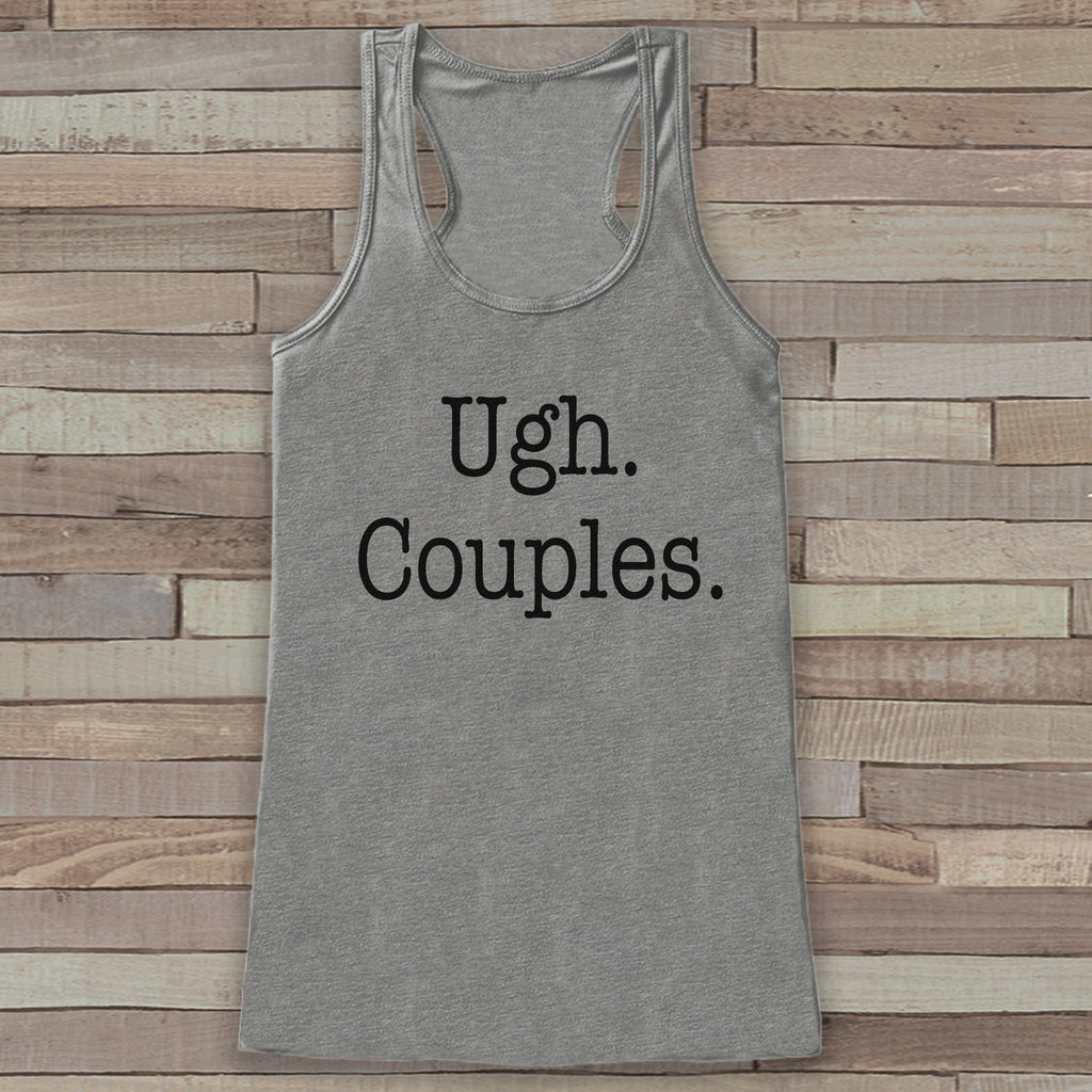 Ugh. Couples - Funny Shirts for Women - Single Life Novelty Tank - Gift for Friends - Workout Tank - Gift for Her - Anti Valentine Shirt - 7 ate 9 Apparel