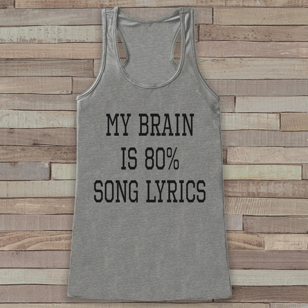 Music Lover Tank Top - My Brain Is Song Lyrics - Novelty Shirts for Women - Gift for Friend - Workout or Yoga Tank - Gift for Her - 7 ate 9 Apparel