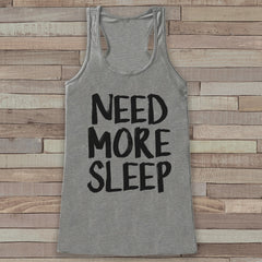 Need More Sleep Tank - Women's Tank Tops - Funny Tank Top - Novelty Gift for Friends - Workout Tank - New Mom Gift Idea - Tired, Sleepy - 7 ate 9 Apparel
