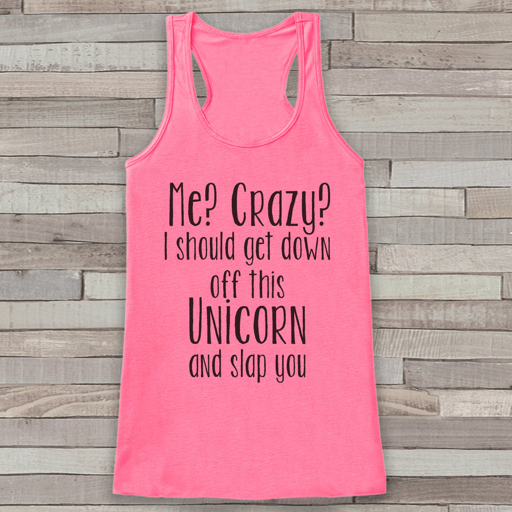 Me? Crazy? Tank Top - Women's Unicorn Shirt - Gift for Her - Gift for Mom - Funny Tank Tops - Funny Tshirts - Humorous Womens Clothing