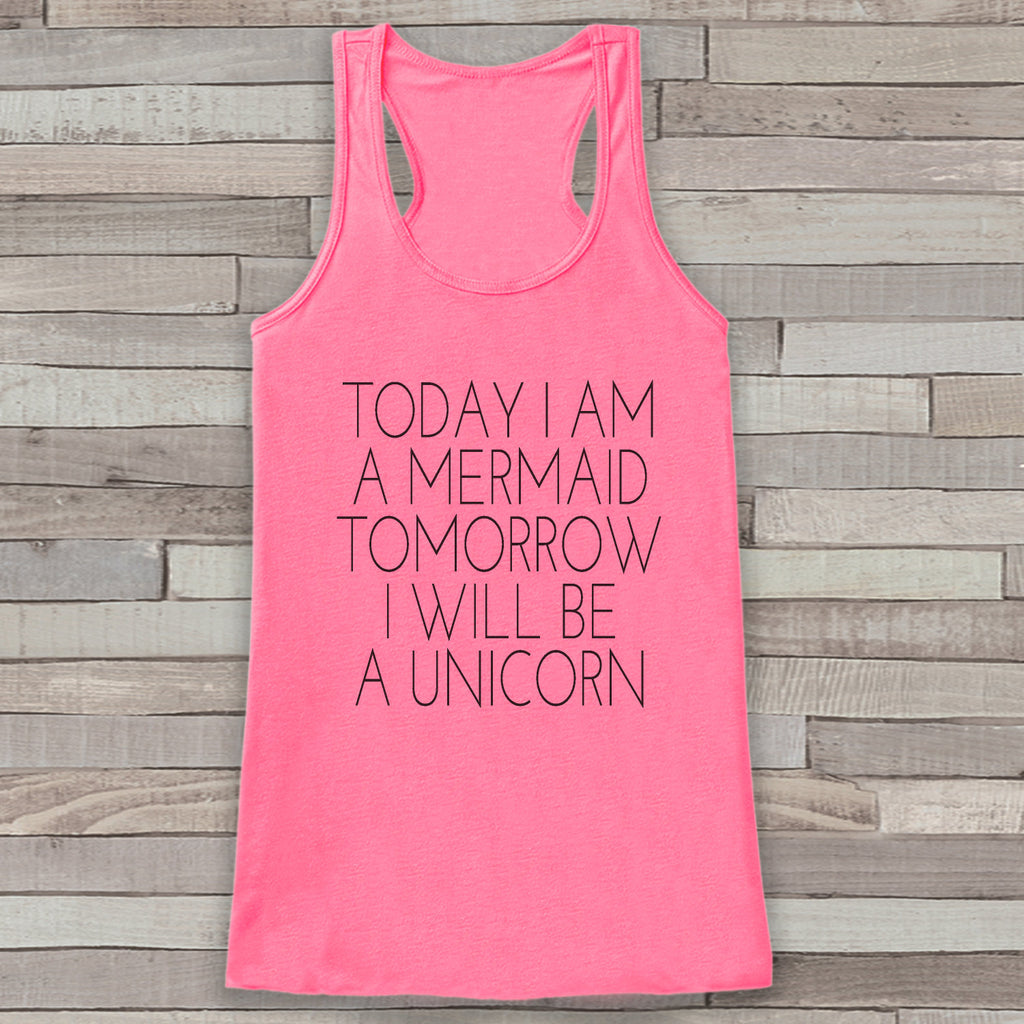 Today a Mermaid, Tomorrow a Unicorn Tank Top - Women's Shirt - Gift for Her - Gift for Mom - Funny Tank - Funny Tshirts - Humorous Clothing