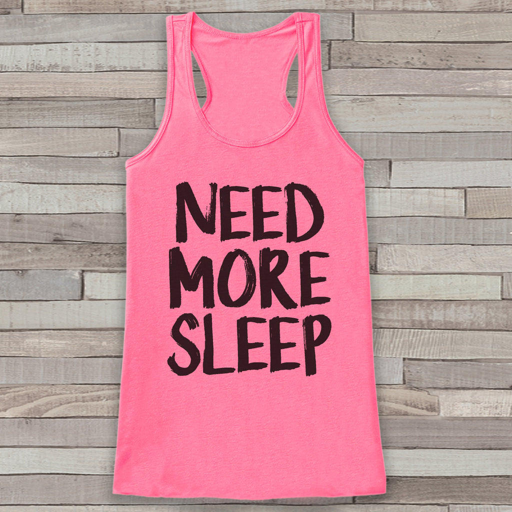 Need More Sleep Tank Top - Women's Shirt - Gift for Her - Gift for Mom - Funny Tank - New Mom Gift Idea - Pajamas Top, Tired, Sleepy - 7 ate 9 Apparel