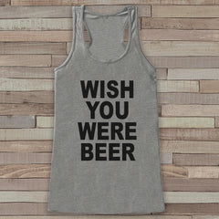Drinking Shirt - Wish You Were Beer Tank Top - Funny Shirts for Women - Novelty Tank Top - Gift for Friend - Workout Tank, Gift for Her - 7 ate 9 Apparel