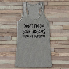 Don't Follow Your Dreams, Follow My Instagram - Women's Tank Tops - Funny Tank Top - Gift for Friends - Novelty Workout Tank - Social Media - 7 ate 9 Apparel