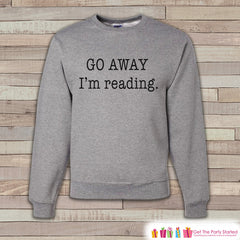 Book Sweatshirt - Funny Go Away I'm Reading Sweatshirt - Adult Crewneck Sweatshirt - Grey Sweatshirt - Book Lover - Friend Gift Idea - 7 ate 9 Apparel