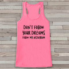 Don't Follow Your Dreams Pink Tank Top - Funny Friends Gift Idea - Womens Shirt - Gift for Her - Funny Social Media Novelty Tank Top Gift - 7 ate 9 Apparel
