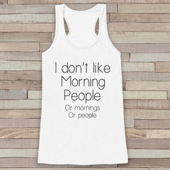 I Don't Like Morning People White Tank Top - Funny Night Owl Shirt - Shirt for Women - Novelty Tank Top - Gift for Friend - Gift for Her