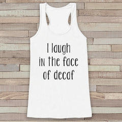 I Laugh In The Face of Decaf White Tank Top - Funny Coffee Lover Shirt - Shirt for Women - Novelty Tank Top - Gift for Friend - Gift for Her