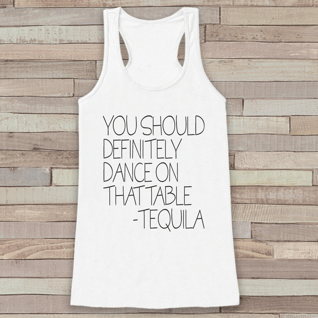 Dance On The Tables White Tank Top - Funny Tequila Drinking Shirt - Women's Novelty Tank - Gift for Friend - Gift for Her - Party Shirt