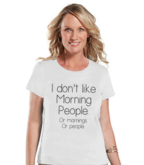 Night Owl Gift - Funny Ladies Shirt - I Don't Like Morning People - Womens White T-shirt - Humorous Tshirt - Gift for Her - Gift for Friends