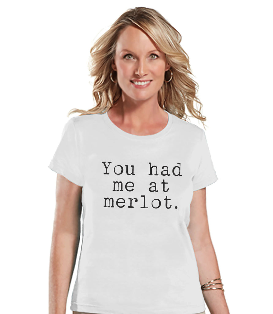 Wine Shirt - Funny Drinking Shirt - You Had Me At Merlot - Wine Drinking Party - Womens White T-shirt - Humorous Gift for Her - Friend Gift - 7 ate 9 Apparel