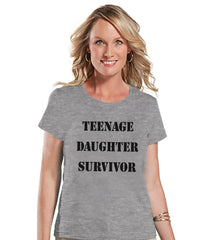 Teenage Daughter Survivor - Funny Mom Shirt - Womens Grey T-shirt - Humorous Gift for Her - Gift for Friends - Mother's Day Gift Idea