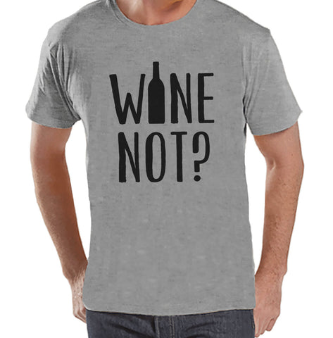 Men's Funny Tshirt - Drinking Shirts - Wine Not? - Mens Wine Lover Gifts - Funny Gift For Him - Funny Tshirt - Wine Tasting Party Shirt - 7 ate 9 Apparel