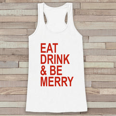 Eat Drink Be Merry Tank - Adult Christmas Shirt - Drinking Shirt - Womens Tank - White Tank Top - Holiday Drinking Top - Holiday Gift Idea