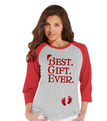 Best Gift Ever Top - Red Raglan Shirt - Pregnancy Announcement - Christmas Baby Reveal - Adult Holiday Top - Women's Christmas Shirt