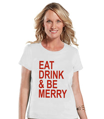 Eat Drink Be Merry Tee - Funny Christmas T-Shirt - Ladies Holiday Top - White T Shirt - Funny Gift For Her - Holiday Drinking Shirt