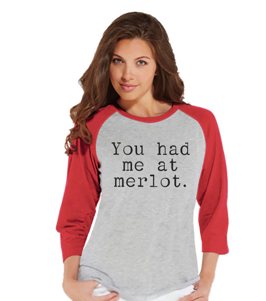 Wine Shirt - Funny Drinking Shirt - You Had Me At Merlot - Wine Drinking Party - Womens Red Raglan - Humorous Gift for Her - Friend Gift - 7 ate 9 Apparel