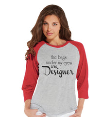The Bags Under My Eyes Are Designer Shirt - Womens Red Raglan T-shirt - Humorous Tshirt - Gift for Her, Gift for Friend - New Mom Gift Idea