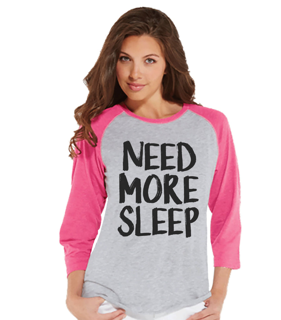 Need More Sleep Shirt - Funny Ladies Shirt - Nap Shirt - Sleep Tshirt - Womens Pink Raglan Shirt - Humorous  Gift for Her - Gift for Friends