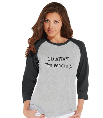 Book Lover Gift - Reading Shirt - Funny Shirt - Go Away I'm Reading - Womens Grey Raglan - Humorous Tshirt - Gift for Her, Gift for Friend - 7 ate 9 Apparel