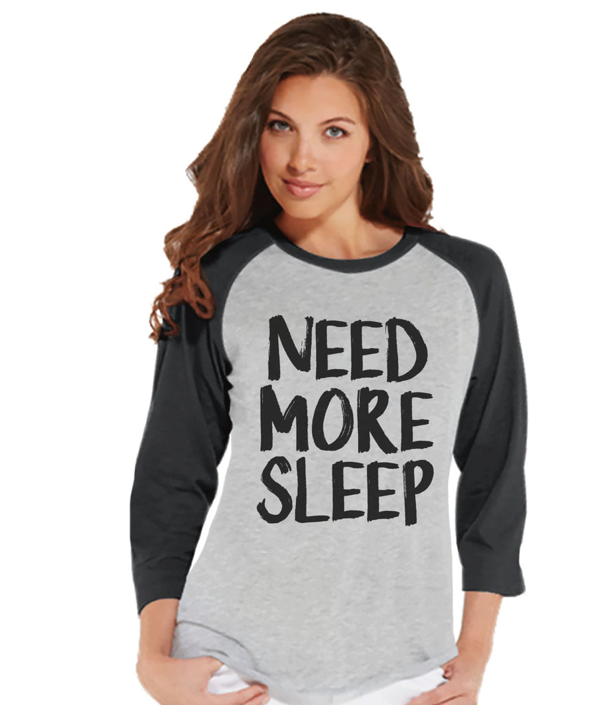 Need More Sleep Shirt - Funny Ladies Shirt - Nap Shirt - Sleep Tshirt - Womens Grey Raglan Shirt - Humorous  Gift for Her - Gift for Friends