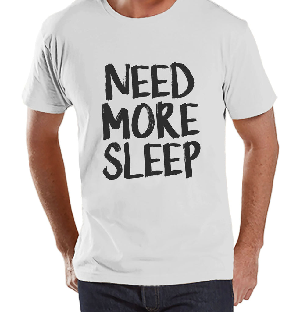 Need More Sleep Shirt - Funny Mens Shirt - Nap Shirt - Sleep Tshirt - Mens White T-shirt - Humorous  Gift for Him - New Dad Gift Idea