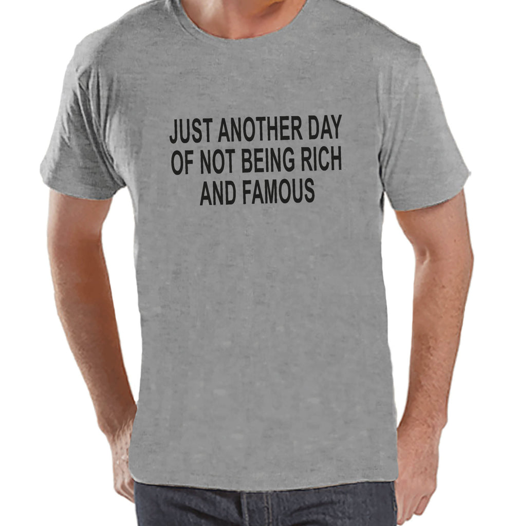 Another Day Not Rich and Famous - Mens Grey T-shirt - Humorous Gift for Him - Funny Gift for Friend - Sarcastic Shirt - Sarcasm Shirt - 7 ate 9 Apparel