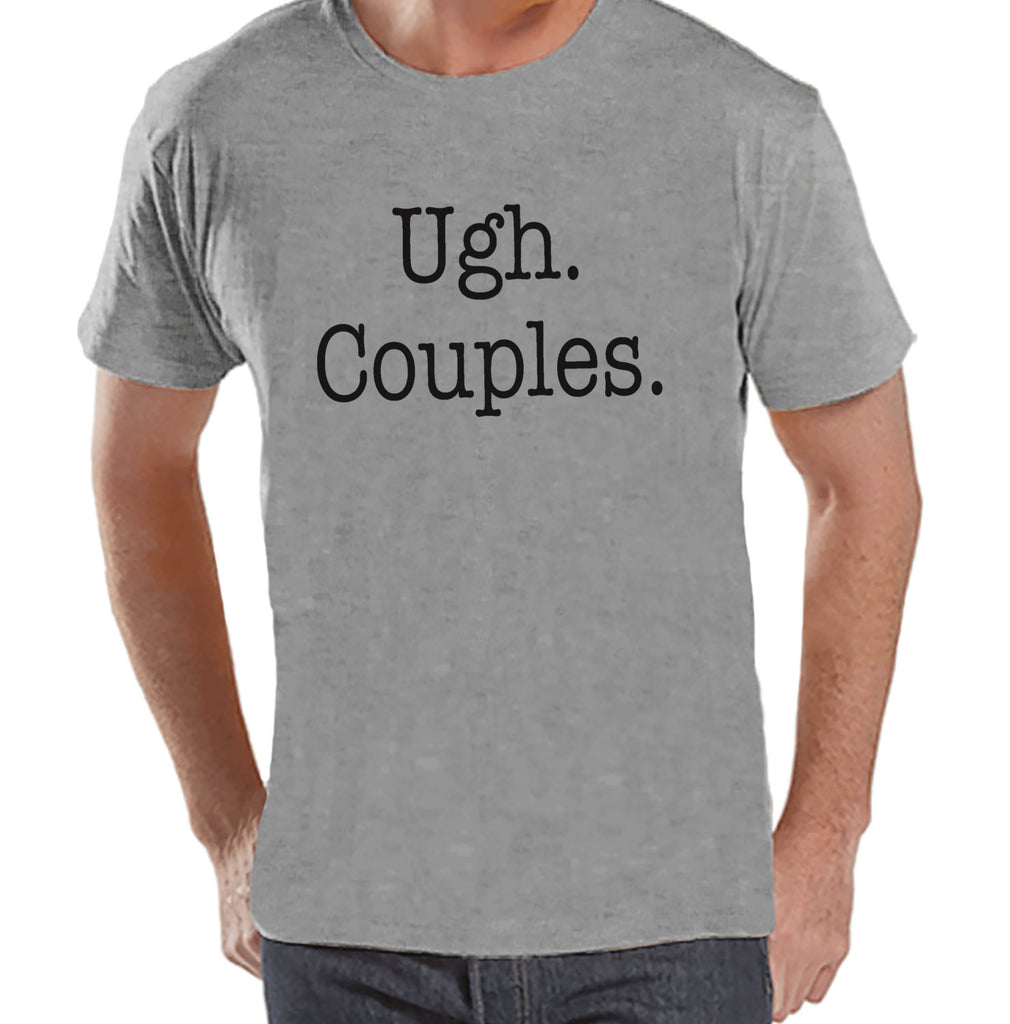 Ugh. Couples. Shirt - Funny Shirt - Mens Grey T-shirt - Humorous Tshirt - Gift for Him - Gift for Friends - Anti Valentines Day Shirt - 7 ate 9 Apparel