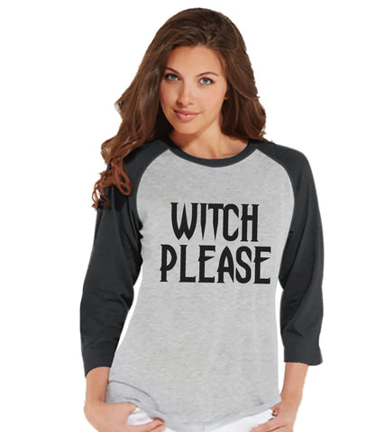 Witch Please Shirt - Halloween Party T-shirt - Adult Halloween Costumes - Funny Halloween Shirt - Women's Costume - Ladies Grey Raglan Tee - 7 ate 9 Apparel
