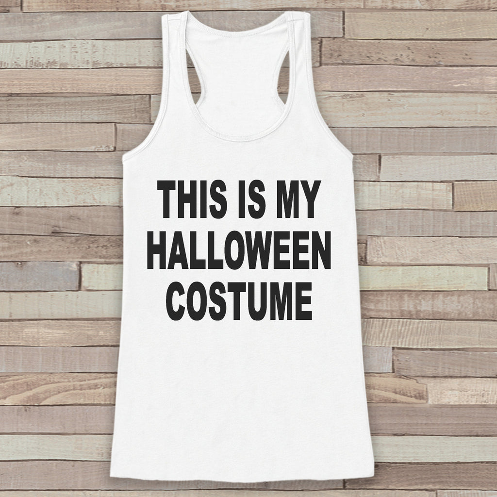 This Is My Hallowen Costume - Adult Halloween Costumes - Funny Womens Tanks - Women's Costume Tshirt - Ladies White Shirt - Happy Halloween