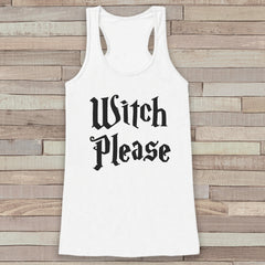 Witch Please - Adult Funny Halloween Costume - Womens Humorous Witch Shirt - Womens Tank Top - Womens Costume - White Tank - Happy Halloween - 7 ate 9 Apparel