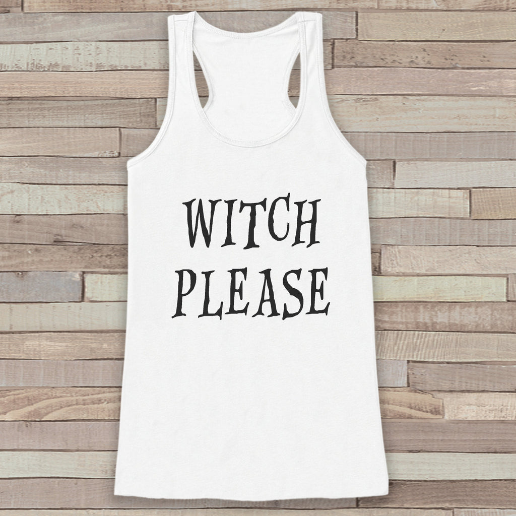 Witch Please - Adult Halloween Costume - Womens Humorous Witch Shirt - Funny Womens Tank Top - Womens Costume - White Tank - Happy Halloween - 7 ate 9 Apparel