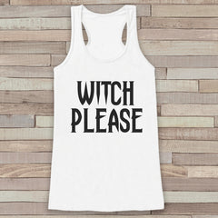 Witch Please - Adult Halloween Costume - Womens Humorous Witch Shirt - Womens Tank Top - Womens Costume - White Tank - Funny Happy Halloween - 7 ate 9 Apparel