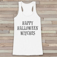 Happy Halloween Witches - Adult Halloween Costume - Womens Witch Shirt - Funny Womens Tank Top - Womens Costume - Happy Halloween White Tank