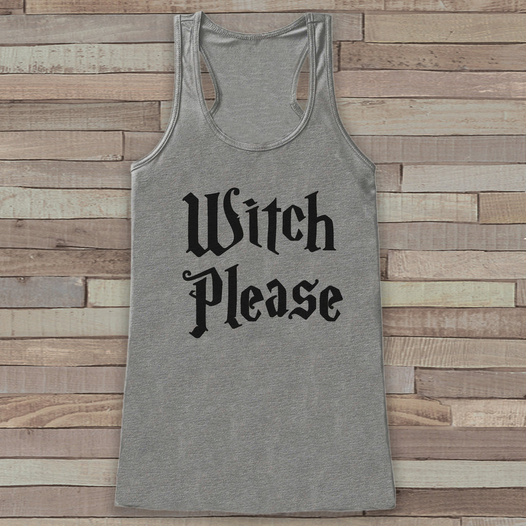 Witch Please - Adult Funny Halloween Costume - Womens Humorous Witch Shirt - Womens Tank Top - Womens Costume - Grey Tank - Happy Halloween - 7 ate 9 Apparel