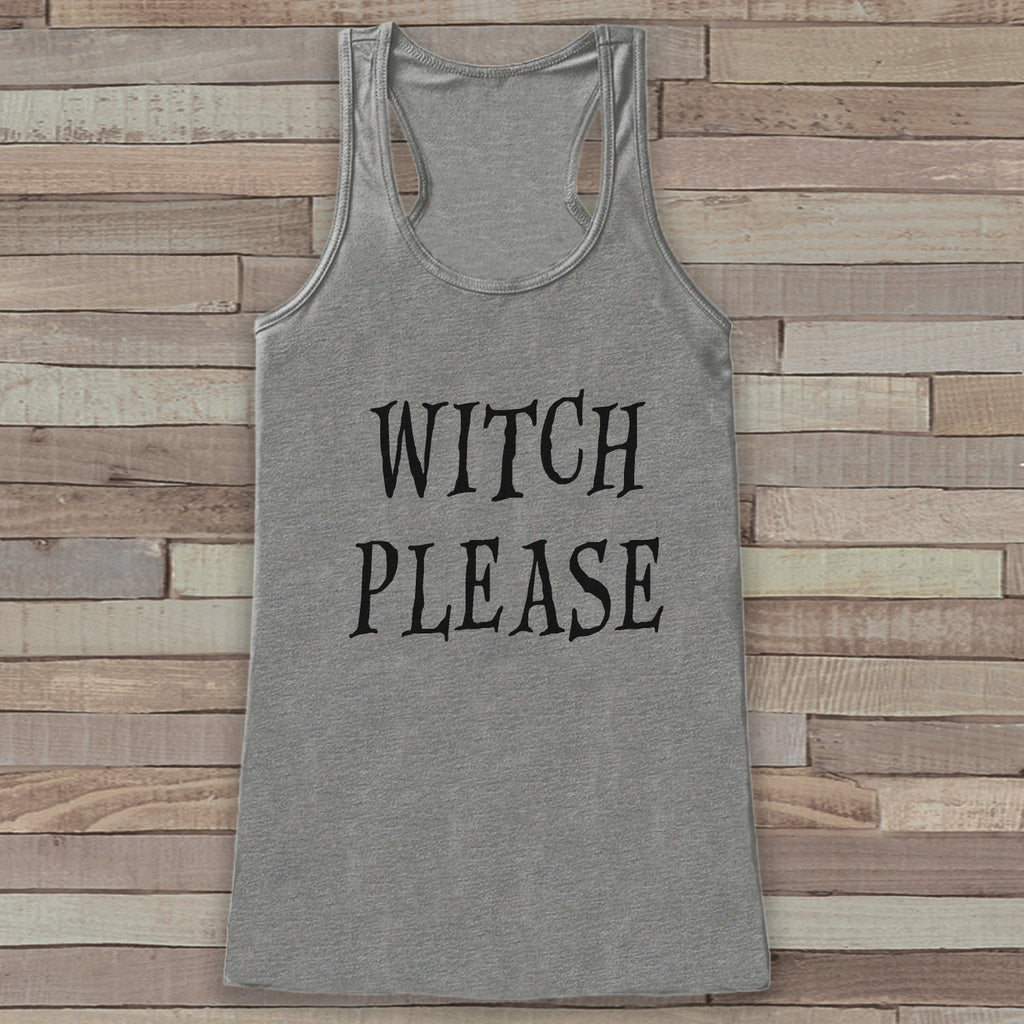 Witch Please - Adult Halloween Costume - Womens Humorous Witch Shirt - Funny Womens Tank Top - Womens Costume - Grey Tank - Happy Halloween - 7 ate 9 Apparel