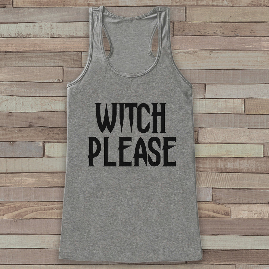 Witch Please - Adult Halloween Costume - Womens Humorous Witch Shirt - Womens Tank Top - Womens Costume - Grey Tank - Funny Happy Halloween - 7 ate 9 Apparel