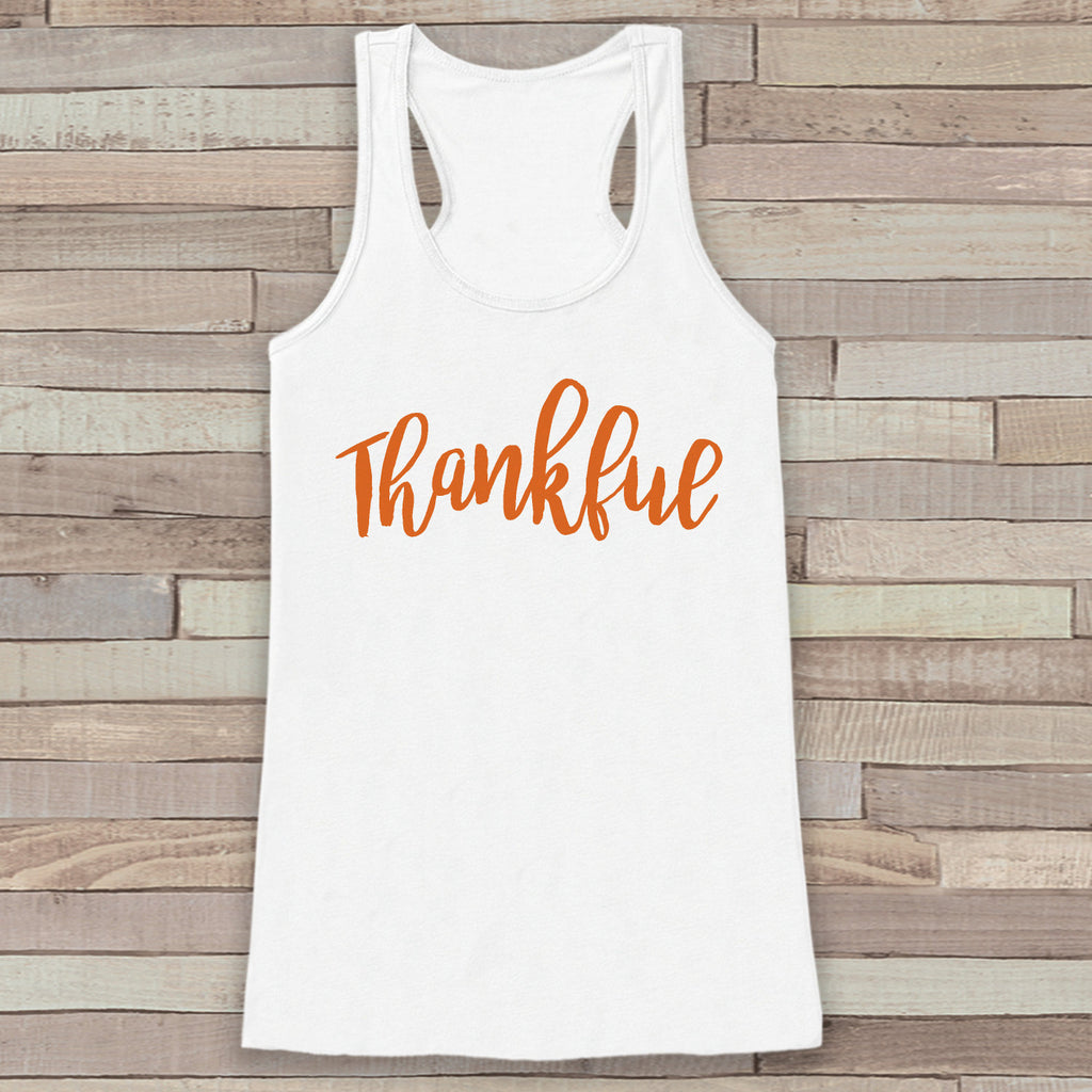 Thankful Thanksgiving Shirt - Thankful Tank Top - Women's Thanksgiving Shirt - Ladies Turkey Day Shirt - White Tank Top - Thankful Shirt