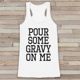 Funny Thanksgiving Shirt - Pour Some Gravy On Me Thanksgiving Dinner Tank Top - Womens Humorous Shirt - Ladies Turkey Day Shirt - White Tank - 7 ate 9 Apparel