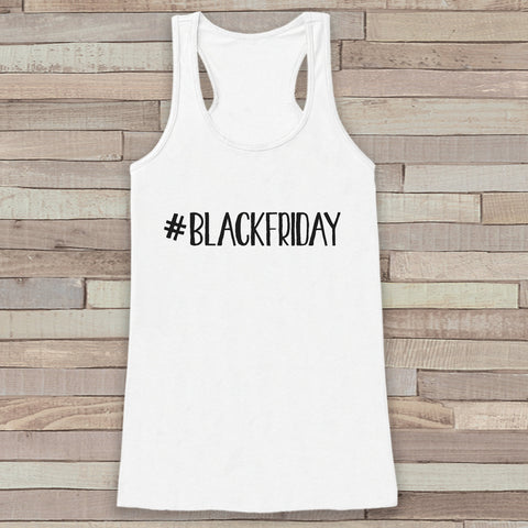 Black Friday Shirts - #Blackfriday - Funny Shopping Shirt - Thanksgiving Tank Top - Women's Humorous Shirt - Ladies Hashtag White Tank - 7 ate 9 Apparel