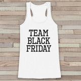 Black Friday Shirts - Team Black Friday - Funny Shopping Shirt - Thanksgiving Tank Top - Women's Humorous Shirt - Ladies White Tank Top - 7 ate 9 Apparel