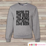 Alcohol Shirts - Drinking Sweatshirt - I Really Love Beer - Funny Beer Sweatshirt - Crewneck Sweatshirt - Men's Grey Drinking Sweatshirt - 7 ate 9 Apparel
