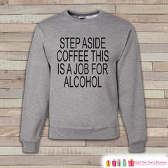 Alcohol Shirts - Drinking Sweatshirt - This Is a Job For Alcohol - Funny Sweatshirt - Crewneck Sweatshirt - Men's Grey Drinking Sweatshirt - 7 ate 9 Apparel