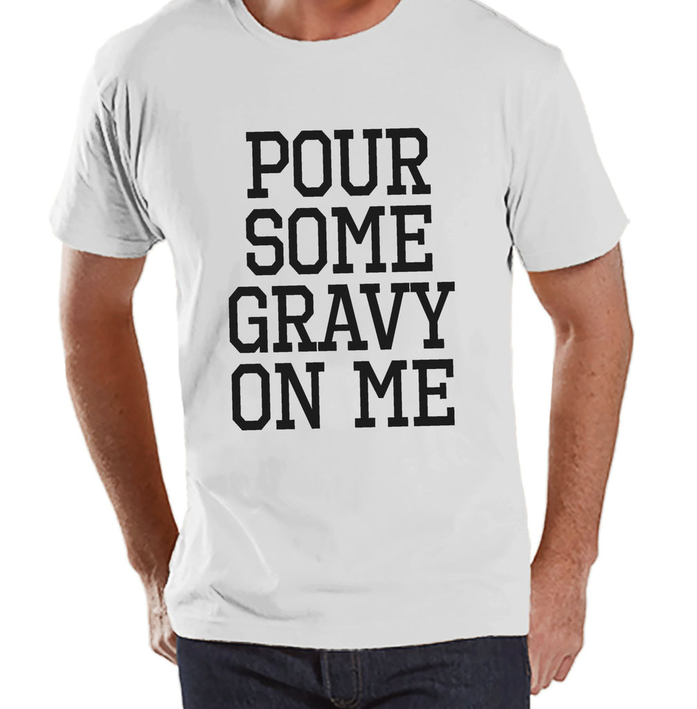 Pour Some Gravy On Me Shirt - Funny Adult Thanksgiving Shirt - Funny Men's Thanksgiving Dinner Shirt - Mens White T-shirt - Funny Food Shirt - 7 ate 9 Apparel