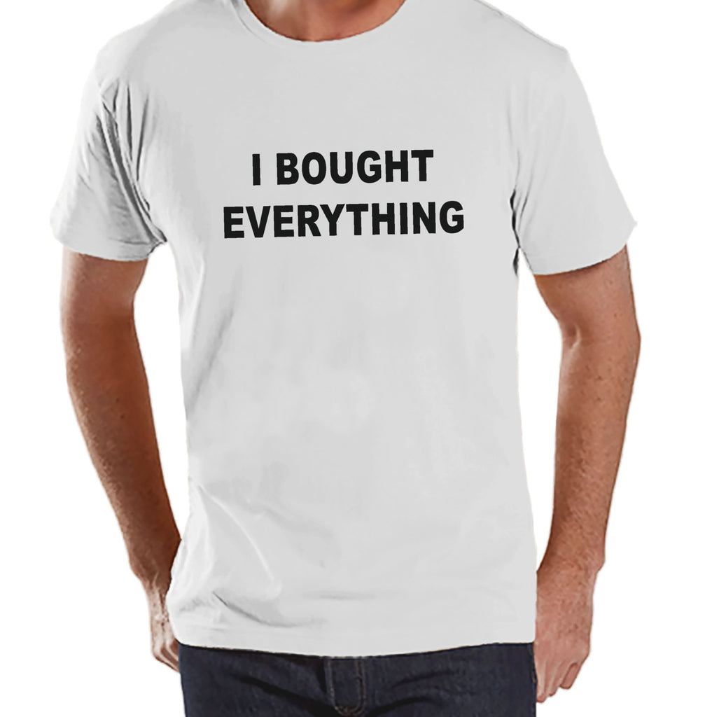 Black Friday Shirts - Funny Adult Shopping Shirt - I Bought Everything - Funny Mens Black Friday Shopping Shirt - Novelty Mens White T-shirt - 7 ate 9 Apparel